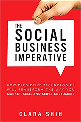 The Social Business Imperative: How Predictive Technologies Will Transform The Way You Market, Sell, and Serve....pdf