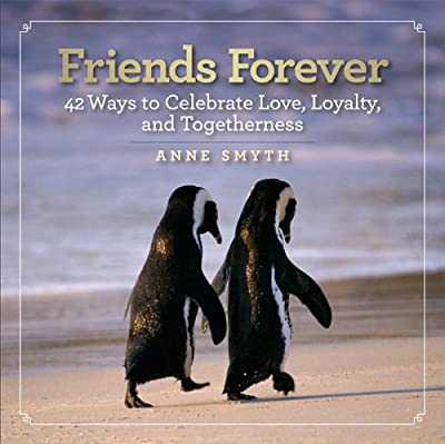 Friends Forever: 42 Ways to Celebrate Love, Loyalty, and Togetherness.pdf