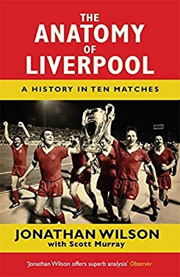 The Anatomy of Liverpool: A History in Ten Matches.pdf