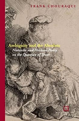 Ambiguity and the Absolute: Nietzsche and Merleau-Ponty on the Question of Truth.pdf