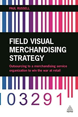 Field Visual Merchandising Strategy: Outsourcing to a Merchandising Service Organization to Win the War at Retail....pdf