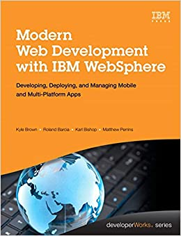 《Modern Web Development with IBM WebSphere: Developing, Deploying, and Managing Mobile and Multi-Platform Apps》 Kyle Brown, Roland Barcia, Karl Bishop, Matthew Perrins【摘要 书评 试读】图书