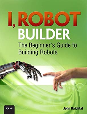 I, Robot Builder: The Beginner's Guide to Building Robots.pdf