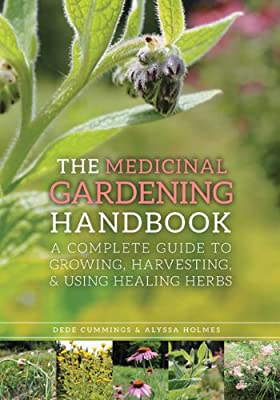 The Medicinal Gardening Handbook: A Complete Guide to Growing, Harvesting, and Using Healing Herbs.pdf