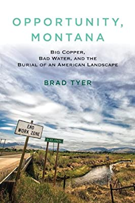 Opportunity, Montana: Big Copper, Bad Water, and the Burial of an American Landscape.pdf