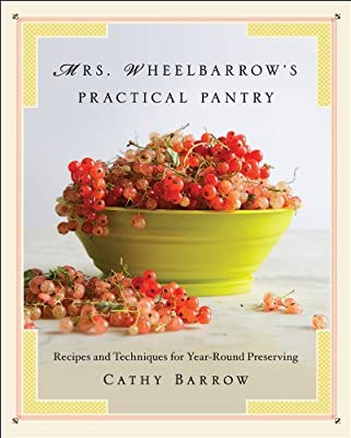 Mrs. Wheelbarrow's Practical Pantry - Recipes and Techniques for Year-Round Preserving.pdf