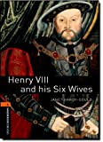 Oxford Bookworms Library: Stage 2: Henry VIII and his Six Wives