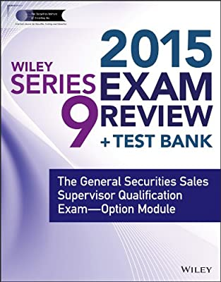 Wiley Series 9 Exam Review 2015 + Test Bank: The General Securities Sales Supervisor Qualification Examination....pdf