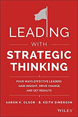 Leading with Strategic Thinking: Four Ways Effective Leaders Gain Insight, Drive Change, and Get Results.pdf