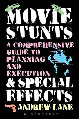 Movie Stunts & Special Effects: A Comprehensive Guide to Planning and Execution.pdf