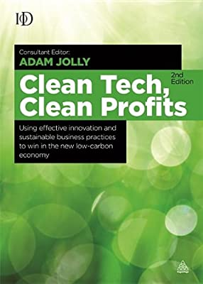 Clean Tech Clean Profits: Using Effective Innovation and Sustainable Business Practices to Win in the New Low-Carbon Economy.pdf