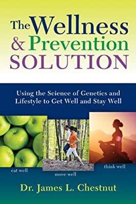 The Wellness & Prevention Solution: Using the Science of Genetics and Lifestyle to Get Well and Stay Well.pdf