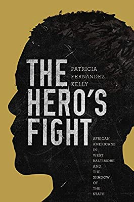 The Hero's Fight: African Americans in West Baltimore and the Shadow of the State.pdf