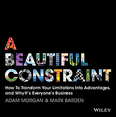 The Beautiful Constraint: How to Turn Your Limitations into Advantages, and Why it Matters Now More Than Ever.pdf