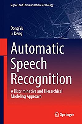 Automatic Speech Recognition: A Discriminative and Hierarchical Modeling Approach.pdf