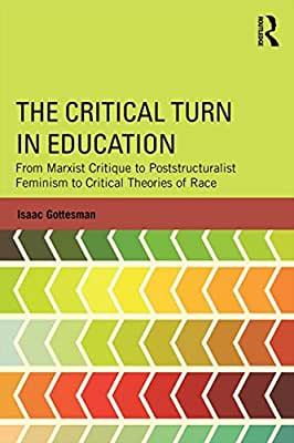 The Critical Turn in Education: From Marxist Critique to Poststructuralist Feminism to Critical Theories of Race.pdf