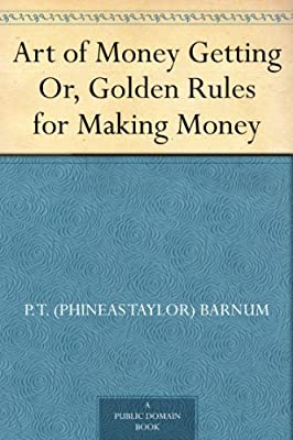 Art of Money Getting Or, Golden Rules for Making Money.pdf