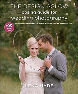 The Design Aglow Posing Guide for Wedding Photography: 100 Modern Ideas for Photographing Engagements, Brides, Wedding Couples, and Wedding Parties.pdf