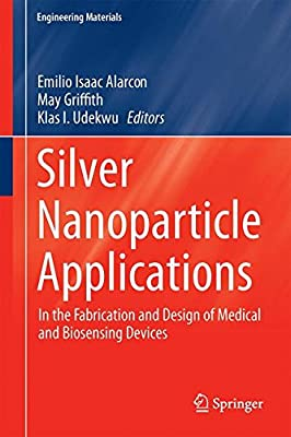 Silver Nanoparticle Applications: In the Fabrication and Design of Medical and Biosensing Devices.pdf