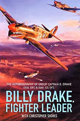 Billy Drake, Fighter Leader: The Autobiography of Group Captain B. Drake DSO, DFC and Bar, US DFC: The Autobiography....pdf