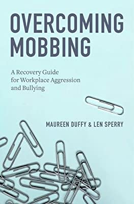 Overcoming Mobbing: A Recovery Guide for Workplace Aggression and Bullying.pdf