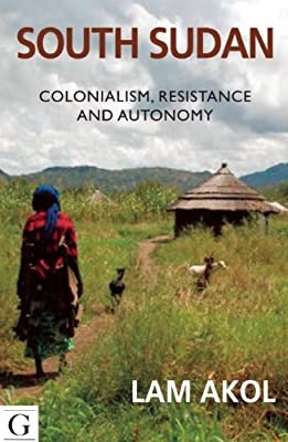 South Sudan: Colonialism, Resistance and Autonomy.pdf