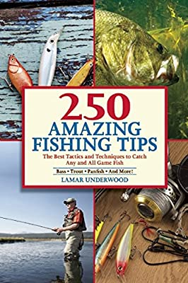 250 Amazing Fishing Tips: The Best Tactics and Techniques to Catch Any and All Game Fish.pdf