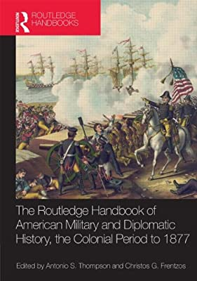 The Routledge Handbook of American Military and Diplomatic History: The Colonial Period to 1877.pdf