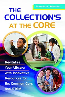 The Collection's at the Core: Revitalize Your Library with Innovative Resources for the Common Core and Stem.pdf