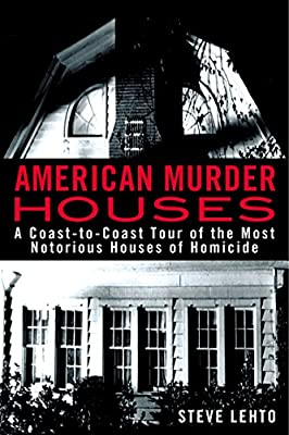 American Murder Houses: A Coast-to-Coast Tour of the Most Notorious Houses of Homicide.pdf
