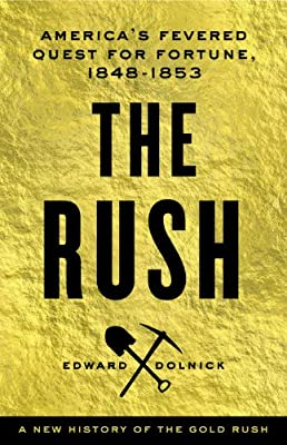The Rush: A New History of the Gold Rush - America's Fevered Quest for Fortune, 1848-1855.pdf