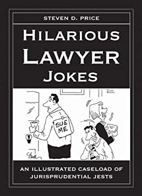 Hilarious Lawyer Jokes: An Illustrated Caseload of Jurisprudential Jests.pdf