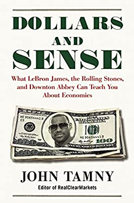 Dollars and Sense: What LeBron James, the Rolling Stones, and Downton Abbey Can Teach You about Economics.pdf