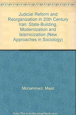 Judicial Reform and Reorganization in 20th Century Iran: State-Building, Modernization and Islamicization.pdf