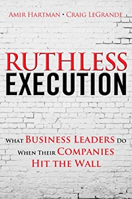 Ruthless Execution: What Business Leaders Do When Their Companies Hit the Wall.pdf