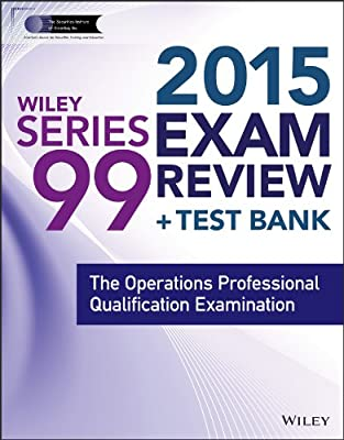 Wiley Series 99 Exam Review 2015 + Test Bank: The Operations Professional Qualification Examination.pdf