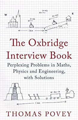 The Oxbridge Interview Book: Perplexing Problems in Maths, Physics and Engineering, with Solutions.pdf