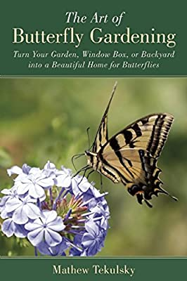 The Art of Butterfly Gardening: Turn Your Garden, Window Box or Backyard into a Beautiful Home for Butterflies....pdf