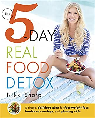 The 5-Day Real Food Detox: A simple, delicious plan for fast weight loss, banished cravings, and glowing skin.pdf