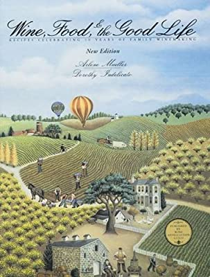 Wine, Food & the Good Life: Recipes Celebrating 85 Years of Family Winemaking.pdf