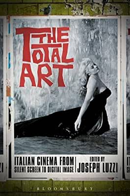 The Total Art: Italian Cinema from Silent Screen to Digital Image.pdf