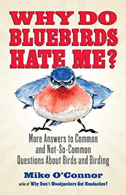 Why Do Bluebirds Hate Me?: More Answers to Common and Not-So-Common Questions about Birds and Birding.pdf