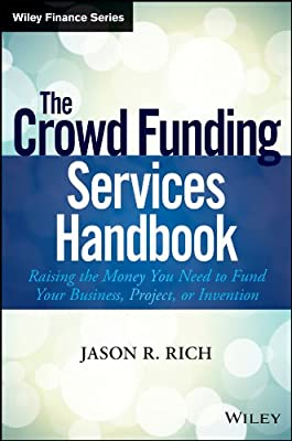 The Crowdsource Funding Services Handbook: Raising the Money You Need To Finance Your Business Plan.pdf