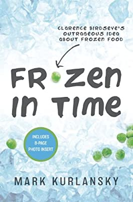 Frozen in Time: Clarence Birdseye's Outrageous Idea About Frozen Food.pdf