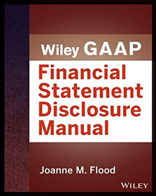 Wiley GAAP: Financial Statement Disclosures Manual.pdf
