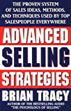 Book cover image for Advanced Selling Strategies: The Proven System of Sales Ideas, Methods, and Techniques Used by Top Salespeople Everywhere