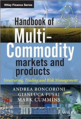Handbook of Multi-Commodity Markets and Products: Structuring, Trading and Risk Management.pdf