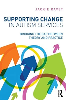 Supporting Change in Autism Services: Bridging the Gap Between Theory and Practice.pdf