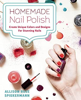 Homemade Nail Polish: Create Unique Colors and Designs For Eye-Catching Nails.pdf