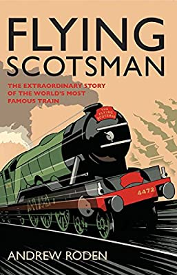 Flying Scotsman: The Extraordinary Story of the World's Most Famous Locomotive.pdf